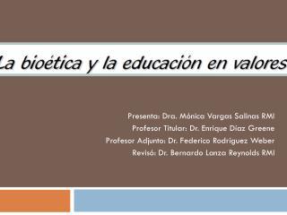 Presenta: Dra. M�nica Vargas Salinas RMI  Profesor Titular: Dr. Enrique D�az  Greene