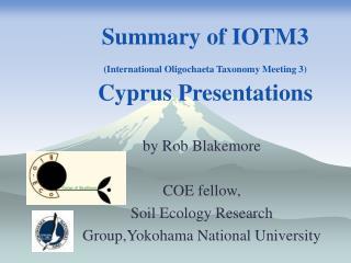 Summary of IOTM3 International Oligochaeta Taxonomy Meeting 3 Cyprus Presentations