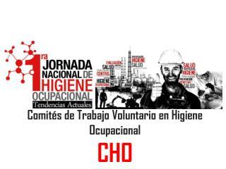 Comités de Trabajo Voluntario en Higiene Ocupacional  CHO