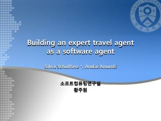 Building an expert travel agent  as a software agent Silvia  Schiaffino  *,  Analia Amandi