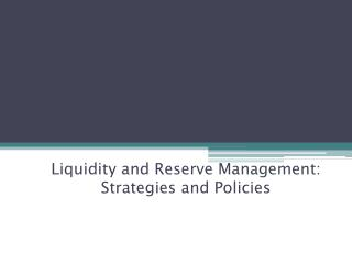 Liquidity  and Reserve Management : Strategies and Policies