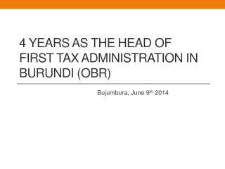 4 YEARS AS THE HEAD OF FIRST TAX ADMINISTRATION IN BURUNDI (OBR)