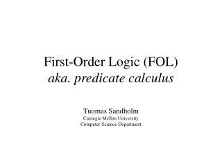 First-Order Logic FOL aka. predicate calculus