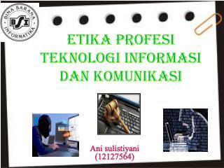 Etika Profesi teknologi informasi dan komunikasi