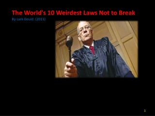 The World's 10 Weirdest Laws Not to Break By Lark Gould  (2011)