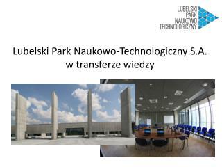 Lubelski Park Naukowo-Technologiczny S.A.  w transferze wiedzy