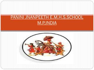 PANINI JNANPEETH E.M.H.S.SCHOOL M.P,INDIA