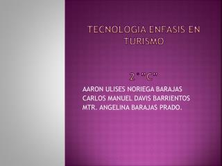 """tecnología  énfasis en turismo 2°""""C """""""