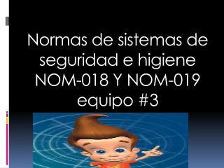 Normas de sistemas de seguridad e higiene NOM-018 Y NOM-019 equipo #3