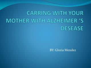 CARRING WITH YOUR MOTHER WITH ALZHEIMER 'S DESEASE