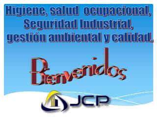 Higiene, salud  ocupacional,  Seguridad Industrial,  gestión ambiental y calidad .