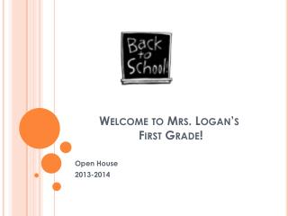 Welcome to Mrs. Logan's   First Grade!