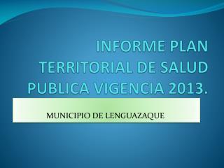 INFORME PLAN TERRITORIAL DE SALUD PUBLICA VIGENCIA 2013.