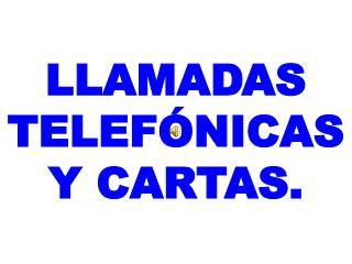 LLAMADAS TELEFÓNICAS Y CARTAS.