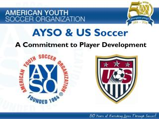 AYSO & US Soccer      A Commitment to Player Development