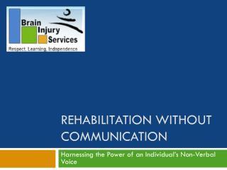 Rehabilitation without Communication