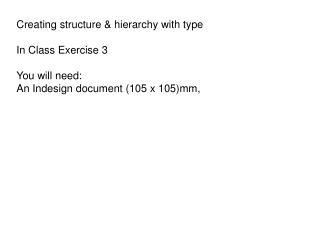 Creating structure & hierarchy with type In Class  Exercise  3 You will need: