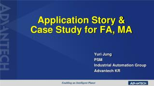 Application Story &  Case Study for FA, MA