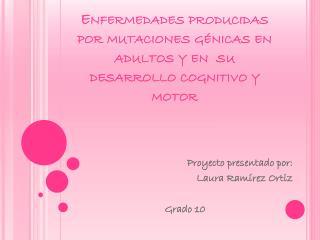Enfermedades producidas por mutaciones génicas en adultos y en  su desarrollo cognitivo y motor