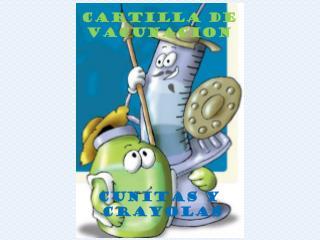 CARTILLA DE  VACUNACION CUNITAS  Y  CRAYOLAS