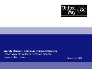Wendy Hanson, Community  Impact Director United  Way of Southern Cameron County Brownsville, Texas