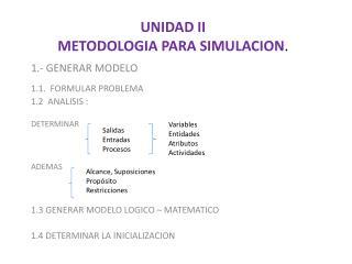 UNIDAD II METODOLOGIA PARA SIMULACION .