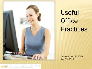 Useful Office Practices Denise Brown, NDLTAP July 23, 2013