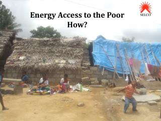 Energy Access to the Poor How?