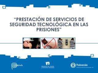 """""""PRESTACIÓN DE SERVICIOS DE SEGURIDAD TECNOLÓGICA EN LAS PRISIONES"""""""