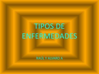 TIPOS DE ENFERMEDADES
