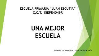 """ESCUELA PRIMARIA """"JUAN ESCUTIA"""" C.C.T. 15EPR4049R"""