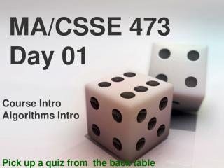 MA/CSSE 473 Day 01