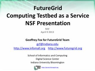 FutureGrid  Computing Testbed as  a Service NSF  Presentation