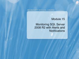 Module 15 Monitoring SQL  Server 2008 R2  with Alerts and Notifications