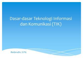 Dasar-dasar Teknologi Informasi dan Komunikasi (TIK )