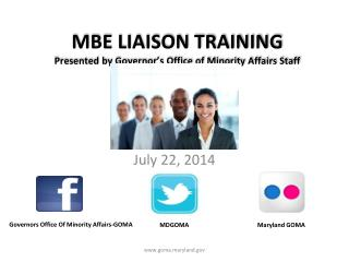 MBE LIAISON  TRAINING Presented  by Governor's Office of Minority Affairs Staff