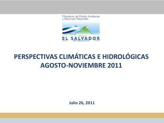 PERSPECTIVAS  CLIMÁTICAS E HIDROLÓGICAS AGOSTO-NOVIEMBRE 2011