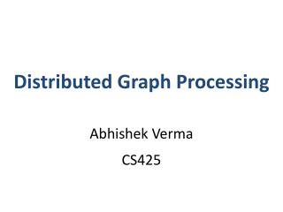 Distributed Graph Processing