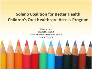 Solano  Coalition for  Better  Health Children's  Oral  Healthcare  Access Program