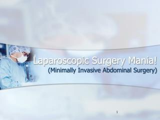 Laparoscopic Surgery Mania!