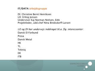 LO og DI har undervejs inddraget bl.a. flg. interessenter:  Dansk El-Forbund Prosa Dansk Metal HK