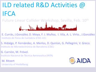 ILD  related R&D Activities @  IFCA  F uture Linear Collider Workshop,  Sevilla , Feb.  10 th