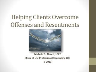 Helping Clients Overcome Offenses and Resentments