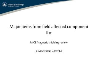 Major items from field affected component list MICE Magnetic shielding review  C.Macwaters 23/9/13