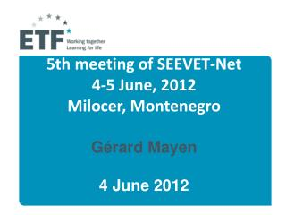 5th meeting of SEEVET-Net  4-5 June, 2012  Milocer, Montenegro Gérard Mayen 4 June 2012