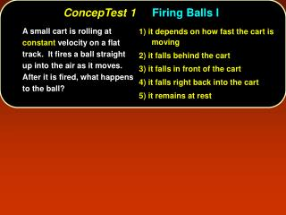 A small cart is rolling at constant velocity on a flat track.  It fires a ball straight up into the air as it moves.   A