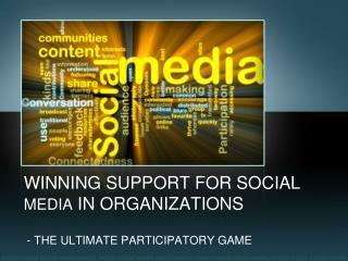 WINNING SUPPORT FOR SOCIAL  MEDIA  IN ORGANIZATIONS