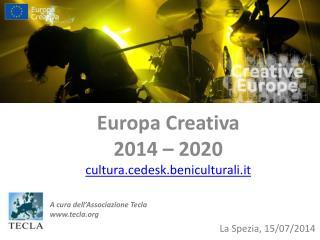 Europa Creativa 2014 – 2020  cultura.cedesk.beniculturali.it
