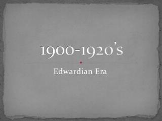 1900-1920's