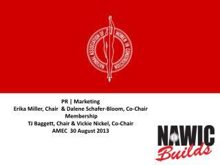 PR | Marketing  Erika Miller, Chair  &  Dalene  Schafer-Bloom, Co-Chair  Membership